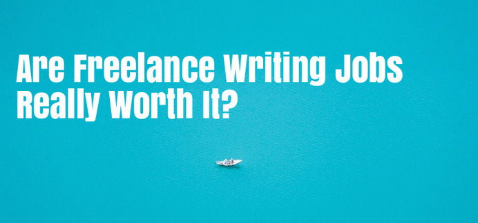 Are Freelance Writing Jobs Really Worth It?